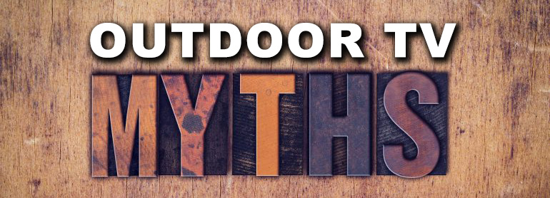 Outdoor TV Myths